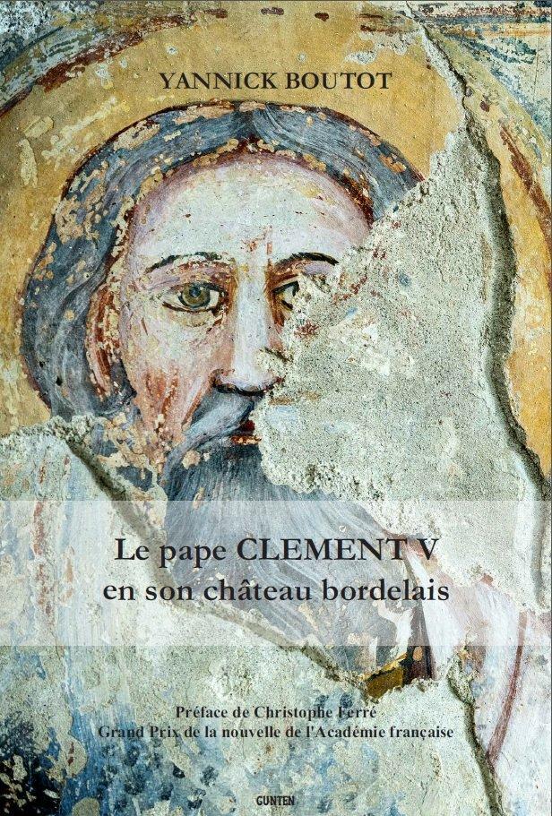 Yannick Boutot, Le pape Clément V en son château bordelais, Editions Gunten, 2018